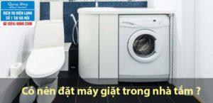 Có nên đặt máy giặt trong nhà tắm không